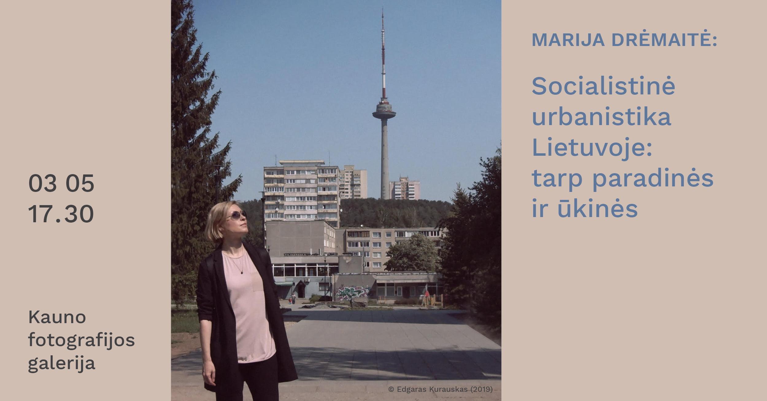 """M. Drėmaitės paskaita """"Socialistinė urbanistika Lietuvoje: tarp paradinės ir ūkinės"""""""